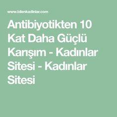 Antibiyotikten 10 Kat Daha Güçlü Karışım - Kadınlar Sitesi - Kadınlar Sitesi