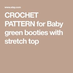 CROCHET PATTERN for Baby green booties with stretch top