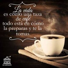 La vida es como una taza de café... ¡Buenos días!