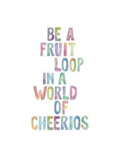 happy quotes & We choose the most beautiful Be A Fruit LoopBy Brett Wilson for you.Be A Fruit Loop-Brett Wilson-Giclee Print most beautiful quotes ideas Life Quotes Love, Cute Quotes, Great Quotes, Quotes To Live By, Funny Quotes, Quirky Quotes, Cute Sayings, Being Happy Quotes, Happy Day Quotes