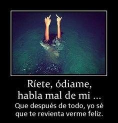 Ríete, ódiame, habla mal de mi ... - http://www.fotosbonitaseincreibles.com/riete-odiame-habla-mal/