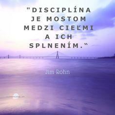 Disciplína je mostom medzi cieľmi a ich splnením.
