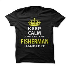 Keep Calm & Let The Fisherman Handle It - #christmas tee #sweatshirt refashion. CHECK PRICE => https://www.sunfrog.com/Funny/Keep-Calm-Let-The-Fisherman-Handle-It.html?68278