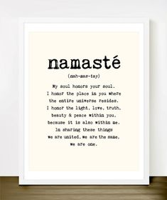 Namaste Print (In Light Cream and Black)    Namaste.  My soul honors your soul.  I honor the place in you where  the entire universe resides.  I honor