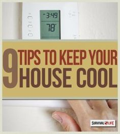 9 Tips to Keep Your House Cool | Emergency Preparedness Tips and Ideas by Survival Life http://survivallife.com/2015/05/21/9-tips-to-keep-your-house-cool/