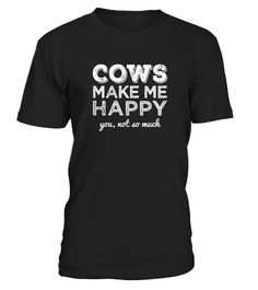 Cows Make Me Happy You Not So Much Cows Lover Funny Shirt