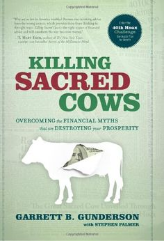 """Killing Sacred Cows - Upon finishing the Introduction, I could tell that it was worth every cent I paid for it and more. Gunderson lays out 9 financial myths that are spread throughout our society and furthered by our schools, financial advisers, families and friends that cause us to believe that thinking outside the myths is ""too good to be true."" The crazy thing is, they are pretty common sense, but you would likely never think of them yourself. That is why we all need to read this book."