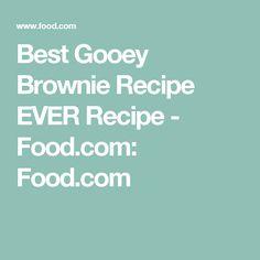 Best Gooey Brownie Recipe EVER Recipe - Food.com: Food.com