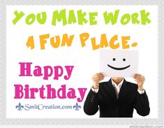 Happy birthday – you make work a fun place - Happy birthday images For Colleague Funny Happy Birthday Colleague, Happy Birthday Pictures, Work Colleague, Special Day, Birthdays, Humor, Sayings, Funny, Quotes