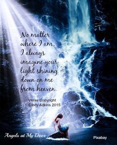 No matter where I am, I always imagine your light shining down on me from Heaven.