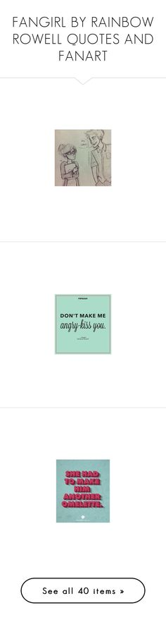 """FANGIRL BY RAINBOW ROWELL QUOTES AND FANART"" by the-forgotten-wolf ❤ liked on Polyvore featuring books, home, home decor, wall art, quotes, quote posters, typography poster, keep calm wall art, keep calm posters and turquoise home decor"