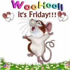 Woohoo Its Friday friday happy friday tgif good morning friday quotes good morning quotes friday quote good morning friday funny friday quotes quotes about friday