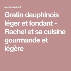 Gratin dauphinois léger et fondant - Rachel et sa cuisine gourmande et légère