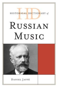 Historical Dictionary of Russian Music (Historical Dictionaries of Literature and the Arts) (http://consort.library.denison.edu/record=b4082309~S6.)