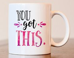 You got this mug, inspiration mug, motivational mug, you got this coffee mug, inspirational gift, motivational gift, gift for best friend
