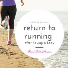 A Step by Step plan for Returning to Running After Having a Baby | Run Far Girl