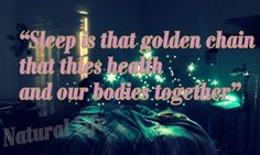 Sleep is that golden chain that ties health and our bodies together #Health #Quotes