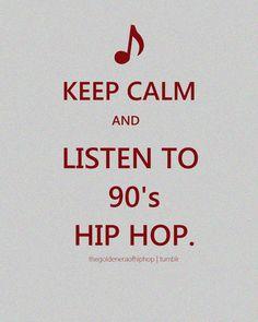 Keep Calm~Listen to 90's Hip Hop