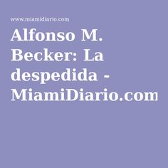 Alfonso M. Becker: La despedida - MiamiDiario.com