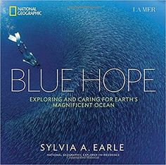 Buy Blue Hope Exploring and Caring for Earth's Magnificent Ocean: NHBS - Sylvia A Earle, Brian Skerry, National Geographic Society The Ocean, Ocean Art, Ocean Beach, Save Our Oceans, Oceans Of The World, Cornell University, Best Books Of 2014, National Geographic Society, Marine Conservation