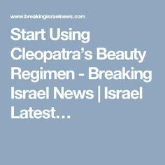 Start Using Cleopatra's Beauty Regimen - Breaking Israel News | Israel Latest…