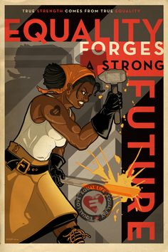 """""""Equality Forges A Strong Future"""" - Paul Sizer poster - Headline is """"True Strength Comes from True Equality""""  and heart seal reads: """"Equal Love, Equal Life, Equal Pay"""""""