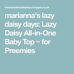 marianna's lazy daisy days: Lazy Daisy All-in-One Baby Top ~ for Preemies Baby Knitting Patterns, Baby Patterns, Knit Baby Sweaters, Preemies, First Baby, New Baby Products, Doll Clothes, All In One, Lazy
