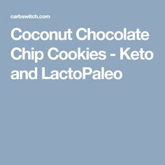 Coconut Chocolate Chip Cookies - Keto and LactoPaleo