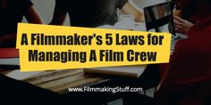 A Filmmaker's 5 Laws for Managing A Film Crew