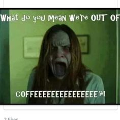 I always wondered how people actually run out of coffee... don't you pay attention to your supply so this dare not happen?!?!