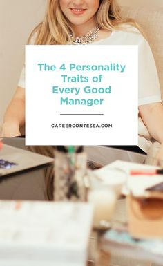 Sometimes even the very best and brightest struggle with the challenges of management. So, lets talk about how to get you started off on the right foot by talking about some key personality traits you should nurture. | Career Contessa