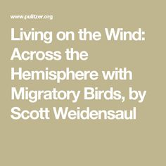 Living on the Wind: Across the Hemisphere with Migratory Birds, by Scott Weidensaul