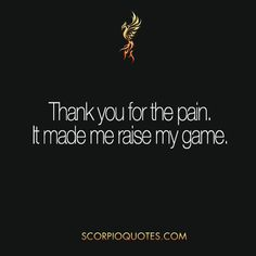 Thank you for the pain... it made me raise my game #scorpio #phoenix