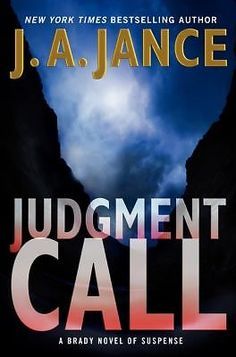 'Judgment Call: A Brady Novel of Suspense (Joanna Brady Mysteries)' by J. Jance ---- New York Times bestselling author J. Jance brings back acclaimed sheriff Joanna Brady in an exciting and twisting mystery set agai. New Books, Good Books, Books To Read, Date, Mystery Thriller, Fiction Books, So Little Time, Bestselling Author, Novels