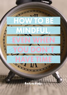 Mindfulness tips and techniques for busy people! Learn how to be mindful, even when you don't have time.