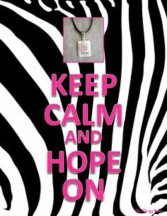 KEEP CALM AND HOPE ON See online catalog at stephanieingle.mypremierdesigns.com with pass code 1979