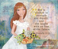 Proverbs 31 woman - She is clothed in strength and dignity, and she laughs with no fear of the future. - Proverbs 31:25