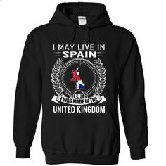 I May Live in Spain But I Was Made in the UK (V2) - #jean shirt #pullover hoodie. GET YOURS => https://www.sunfrog.com/States/I-May-Live-in-Spain-But-I-Was-Made-in-the-UK-V2-idkttlvqwk-Black-Hoodie.html?68278