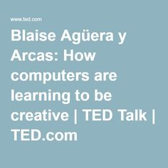 Blaise Agüera y Arcas: How computers are learning to be creative | TED Talk | TED.com