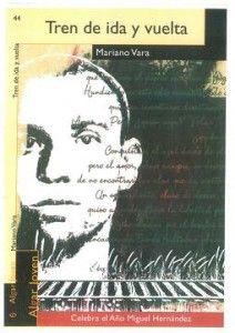 'Tren de ida y vuelta': libro que nos acerca al mundo personal del poeta Miguel Hernández. Libro que recoge el itinerario vital del poeta oriolano.