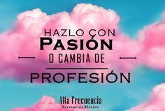 frases de moda y estilo en español de Alta Frecuencia México, Hazlo con pasión o cambia de profesión.  quotes en español.