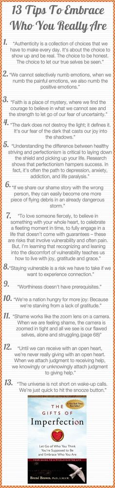 13 tips to embrace who you really are by Brene Brown. Being vulnerable and willing to take risks is when we make our most authentic and deepest art.