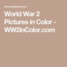 World War 2 Pictures in Color - WW2inColor.com