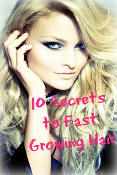 10 Secrets to Fast Growing Hair