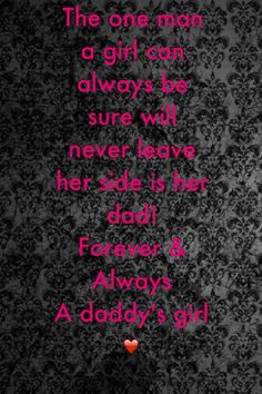 This isn't true for everyone but thank God it is for me:) always a daddy's girl