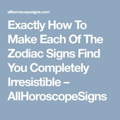 Exactly How To Make Each Of The Zodiac Signs Find You Completely Irresistible – AllHoroscopeSigns Zodiac Personalities, Myers Briggs Personalities, Aquarius Men, Aries Men, Pisces, Feeling Unappreciated, Flirting With Men, Feeling Wanted