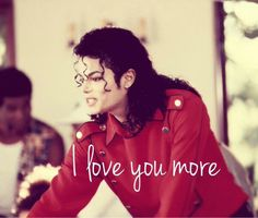 I LOVE you even more than MORE, Michael!!!!!!!! <3 <3 <3 We love you most!