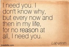 The Labyrinth Movie Tis true. I always think of my dad when I hear this line.