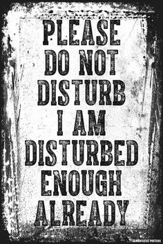 Please Do Not Disturb I Am Disturbed Enough Already Poster is part of Funny quotes - Ships Free! In Stock Ships in 12 days Poster Size 12 x 18 Printed on heavyweight gsm) poster paper Printed in the USA Suitable for framing Sarcastic Quotes, Me Quotes, Funny Quotes, Funny Memes, Poster Quotes, Golf Quotes, Funny Shit, The Funny, Hilarious
