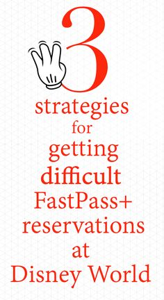 How to get difficult FastPass+ reservations at Disney World (and what to do if you never can get them)